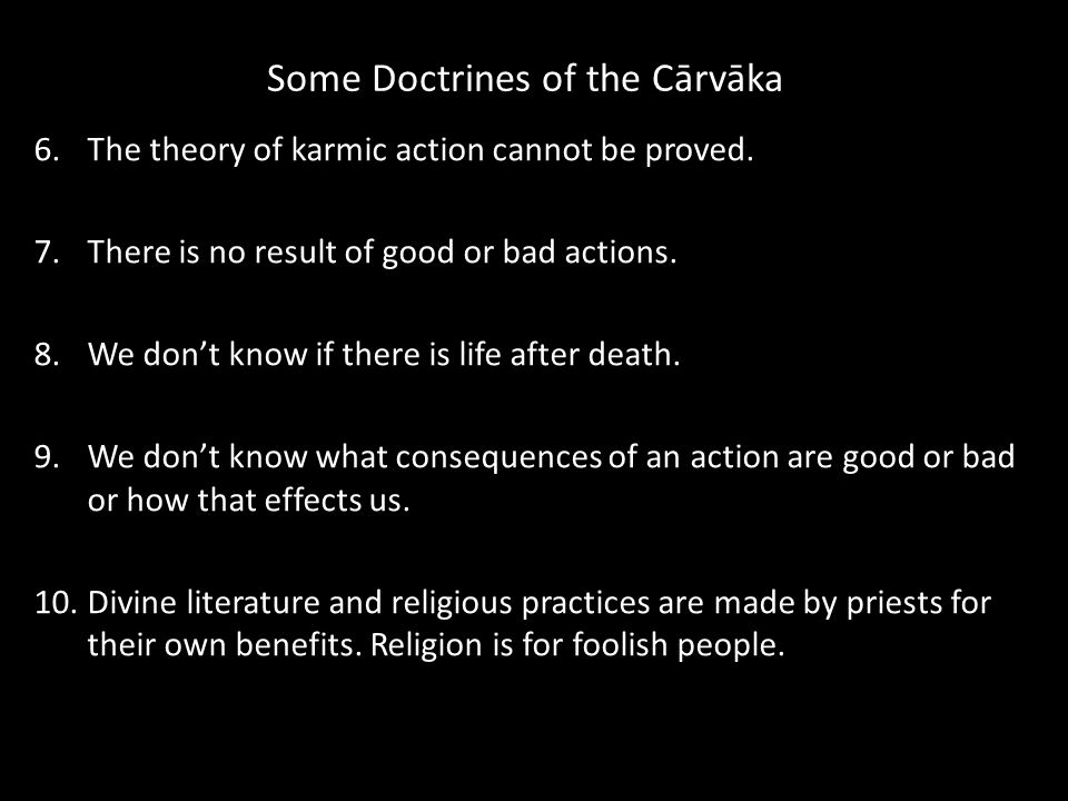 Some Doctrines of the Cārvāka 6.The theory of karmic action cannot be proved.