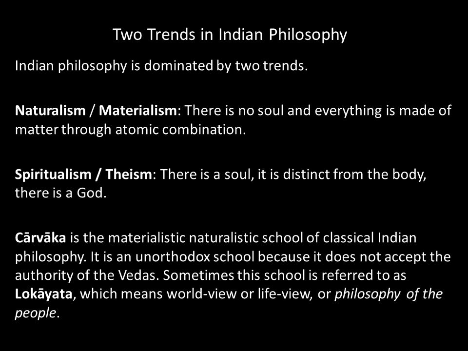 Two Trends in Indian Philosophy Indian philosophy is dominated by two trends.