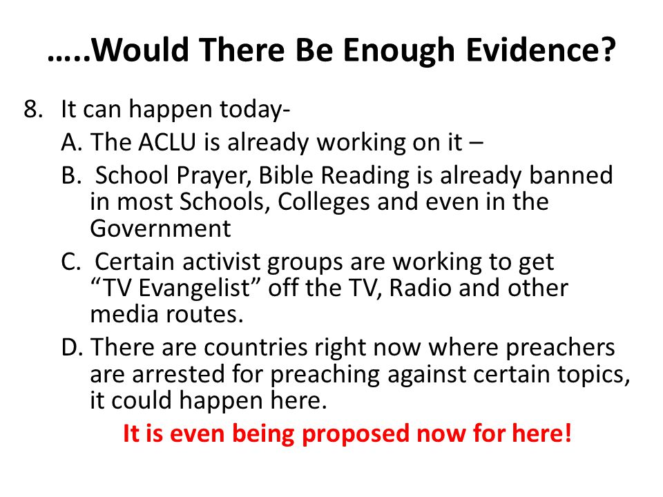 …..Would There Be Enough Evidence. 8.It can happen today- A.