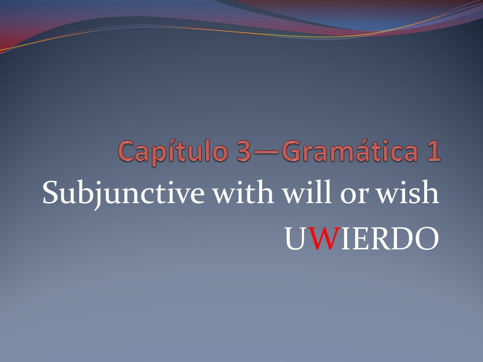 Subjunctive with will or wish UWIERDO
