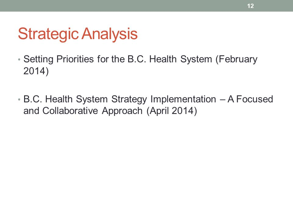 Strategic Analysis Setting Priorities for the B.C. Health System (February 2014) B.C. Health System Strategy Implementation – A Focused and Collaborat