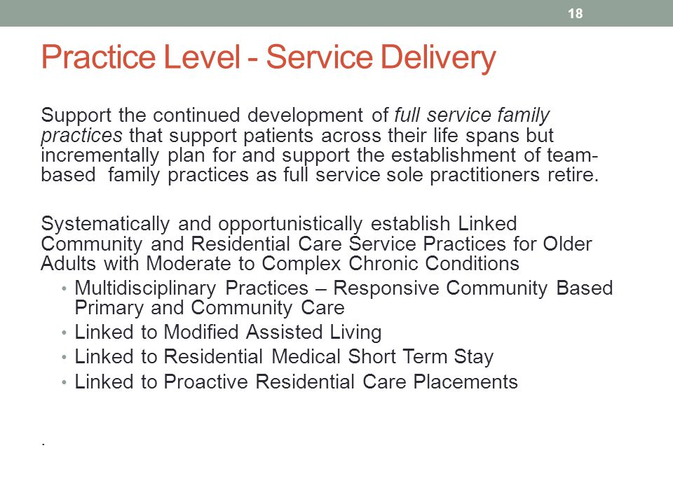 Practice Level - Service Delivery Support the continued development of full service family practices that support patients across their life spans but