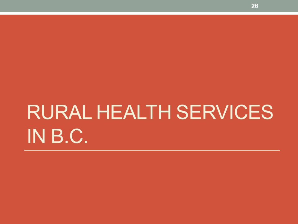 RURAL HEALTH SERVICES IN B.C. 26