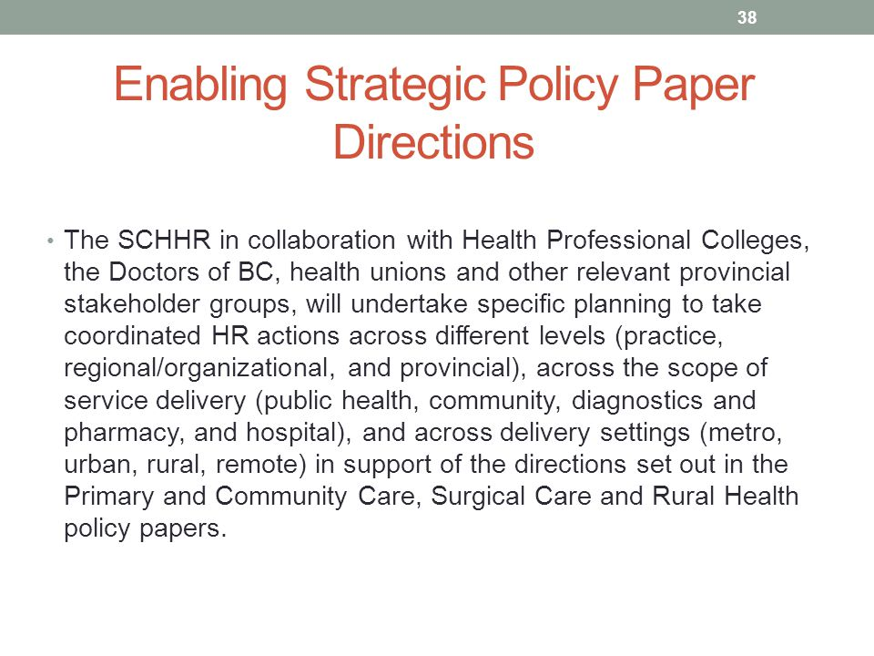 Enabling Strategic Policy Paper Directions The SCHHR in collaboration with Health Professional Colleges, the Doctors of BC, health unions and other re