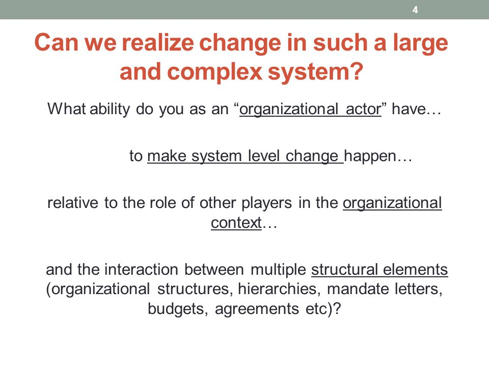 """Can we realize change in such a large and complex system? What ability do you as an """"organizational actor"""" have… to make system level change happen… r"""