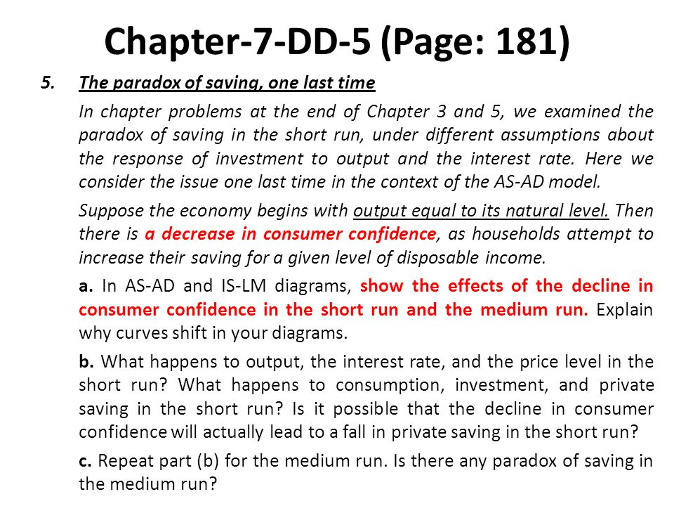 Chapter-7-DD-5 (Page: 181) 5.The paradox of saving, one last time In chapter problems at the end of Chapter 3 and 5, we examined the paradox of saving