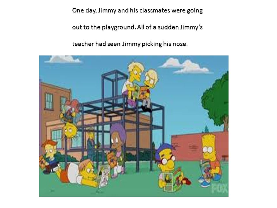 One day, Jimmy and his classmates were going out to the playground.