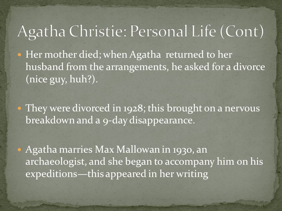 Her mother died; when Agatha returned to her husband from the arrangements, he asked for a divorce (nice guy, huh?). They were divorced in 1928; this