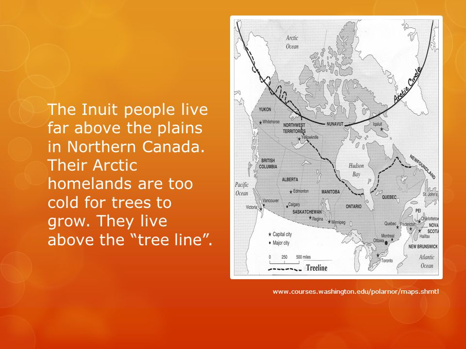 The Inuit people live far above the plains in Northern Canada.