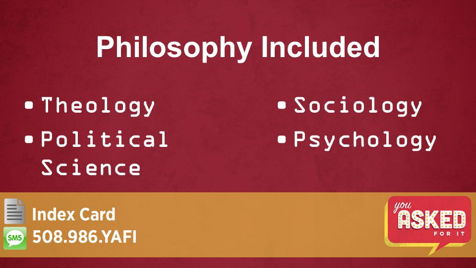 Philosophy Included Theology Political Science Sociology Psychology