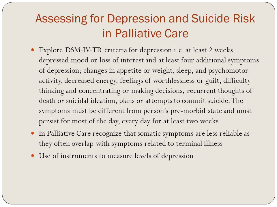 Assessing for Depression and Suicide Risk in Palliative Care Explore DSM-IV-TR criteria for depression i.e.