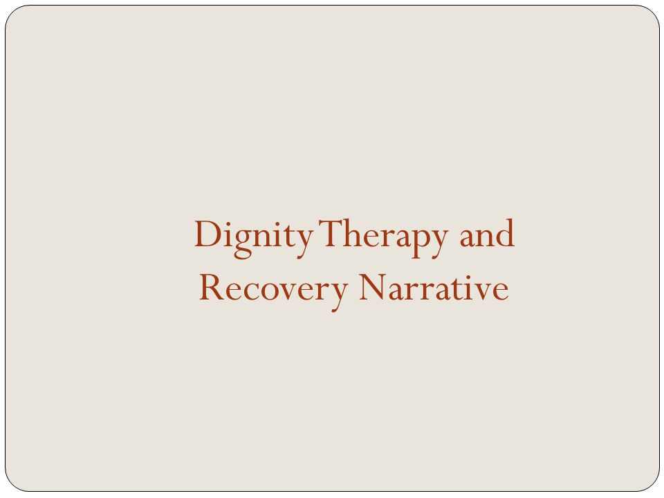 Dignity Therapy and Recovery Narrative