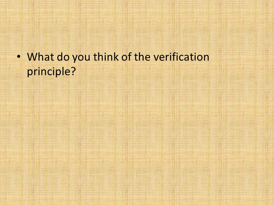 What do you think of the verification principle?