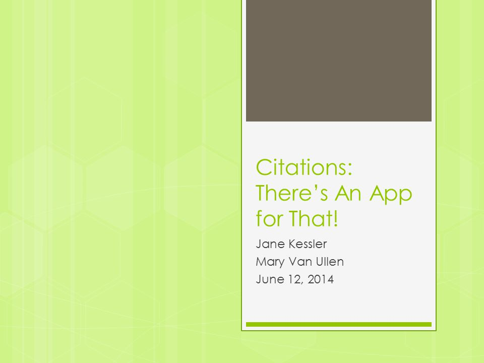 Citations: There's An App for That! Jane Kessler Mary Van Ullen June 12, 2014