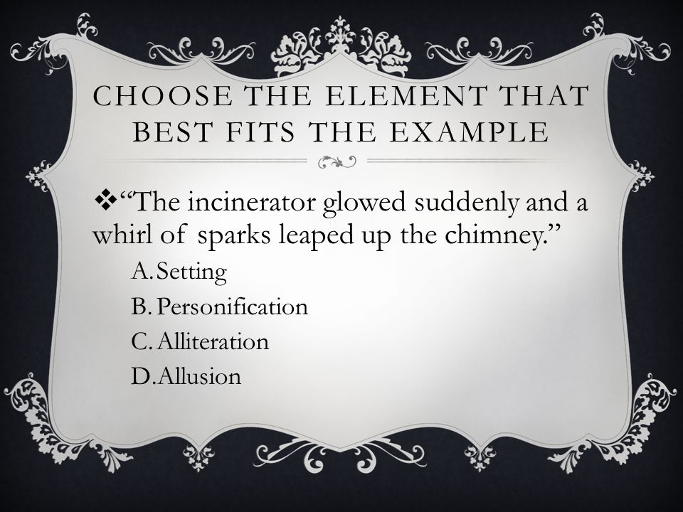 CHOOSE THE ELEMENT THAT BEST FITS THE EXAMPLE  Technology must be developed very carefully, or it may destroy those who created it.