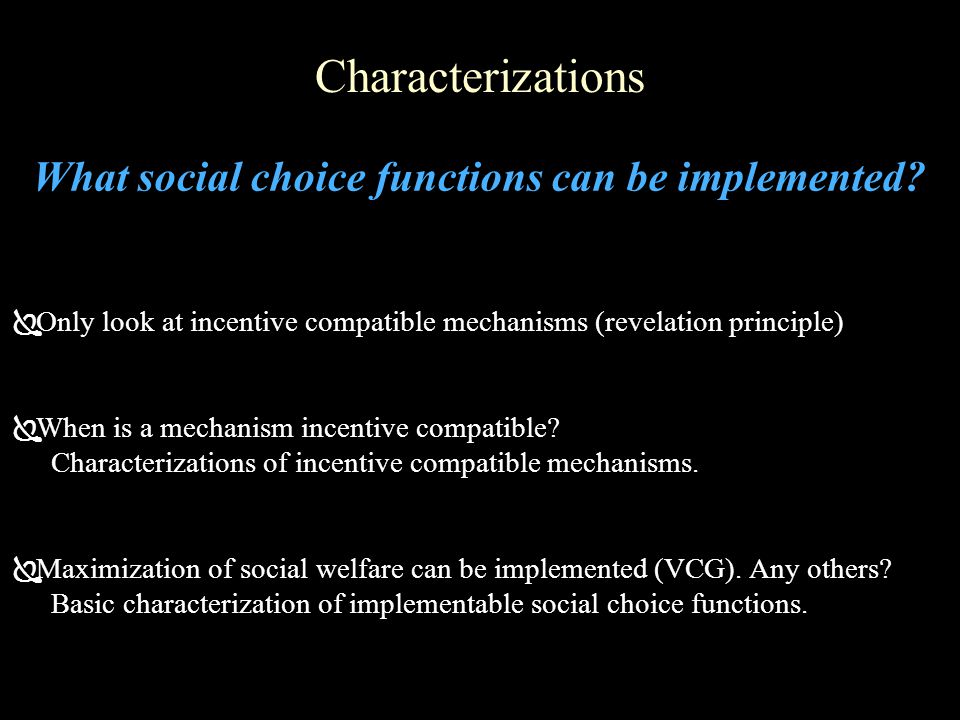 Characterizations  Only look at incentive compatible mechanisms (revelation principle)  When is a mechanism incentive compatible.
