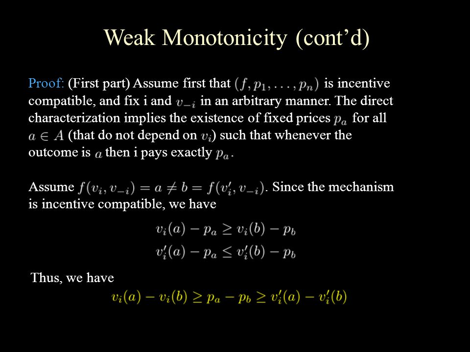 Weak Monotonicity (cont'd) Proof: (First part) Assume first that is incentive compatible, and fix i and in an arbitrary manner.