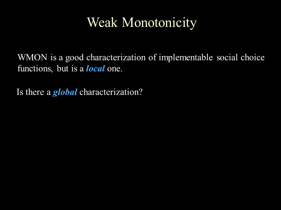 Weak Monotonicity WMON is a good characterization of implementable social choice functions, but is a local one.
