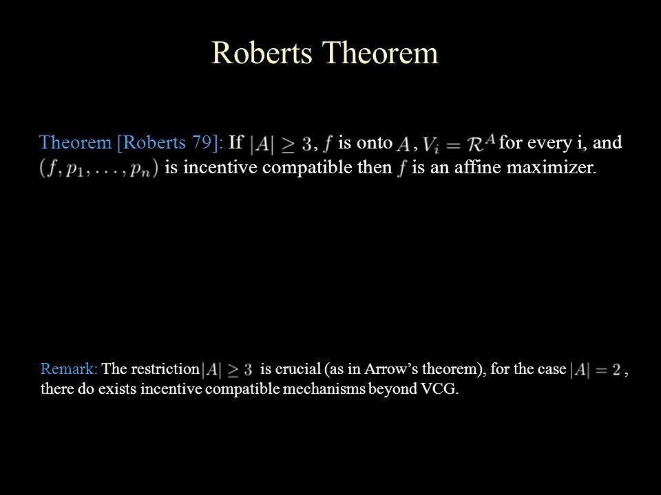 Roberts Theorem Theorem [Roberts 79]: If, is onto, for every i, and is incentive compatible then is an affine maximizer.