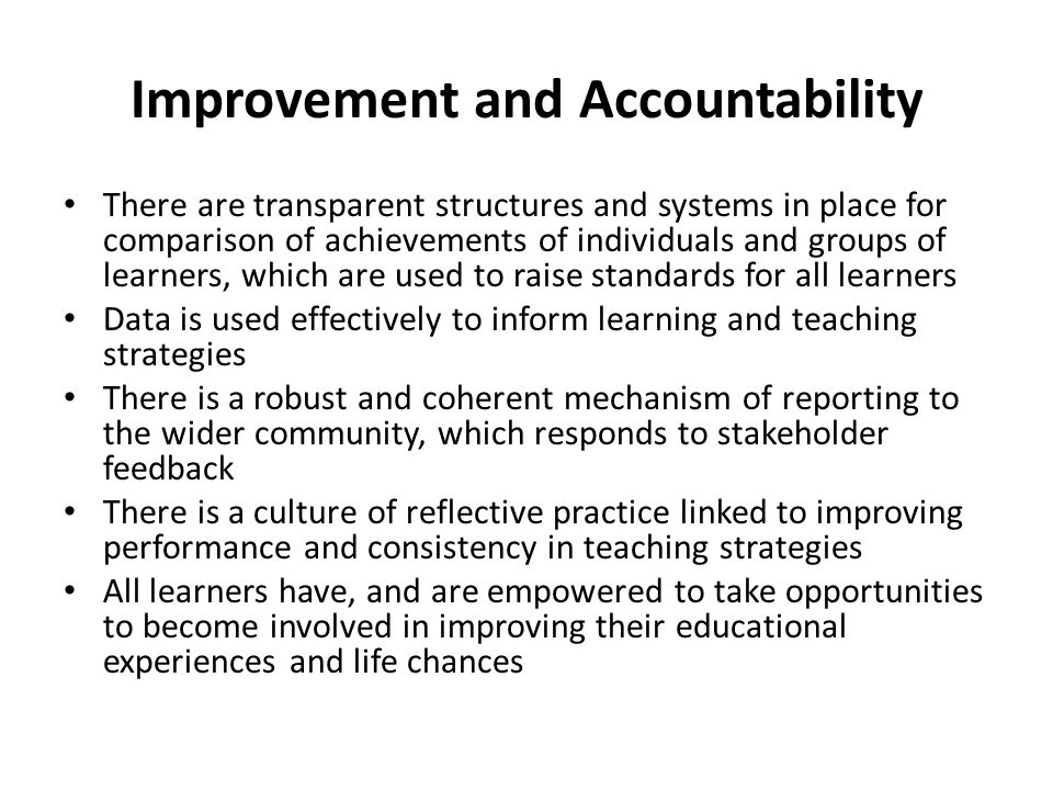 Improvement and Accountability There are transparent structures and systems in place for comparison of achievements of individuals and groups of learn