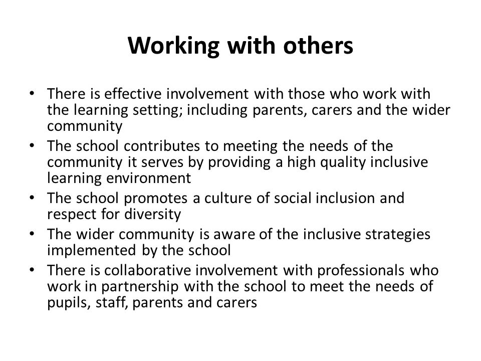 Working with others There is effective involvement with those who work with the learning setting; including parents, carers and the wider community Th