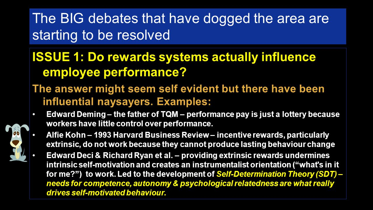 The BIG debates that have dogged the area are starting to be resolved ISSUE 1: Do rewards systems actually influence employee performance.