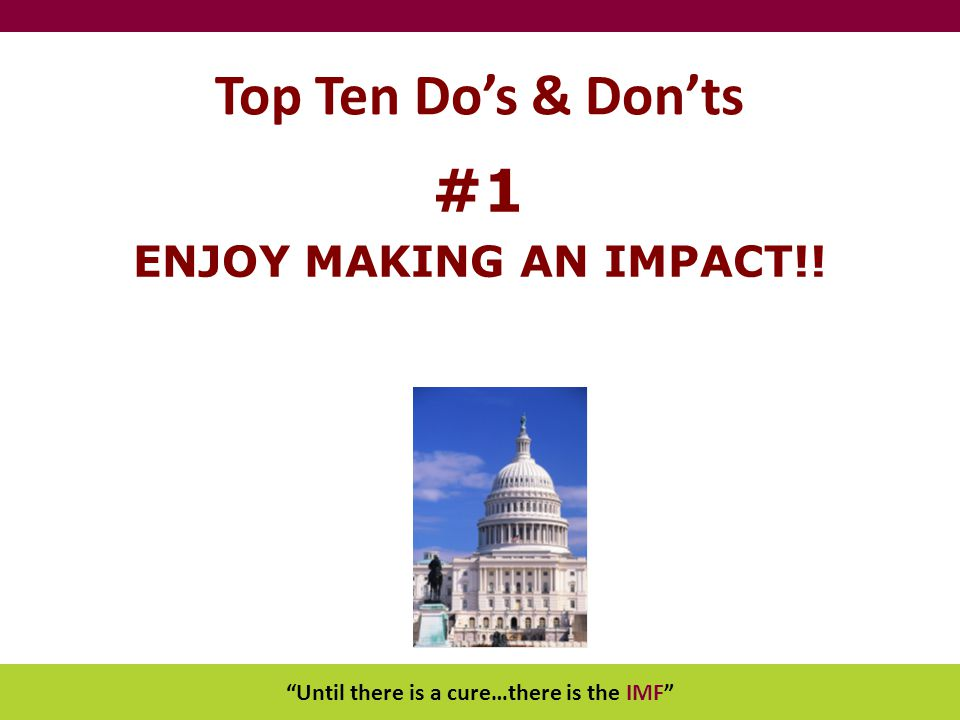 """Until there is a cure…there is the IMF"" Top Ten Do's & Don'ts #1 ENJOY MAKING AN IMPACT!!"