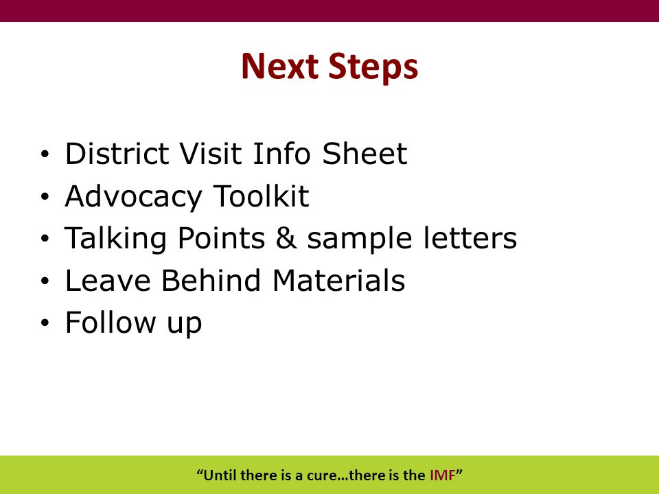 """Until there is a cure…there is the IMF"" Next Steps District Visit Info Sheet Advocacy Toolkit Talking Points & sample letters Leave Behind Materials"