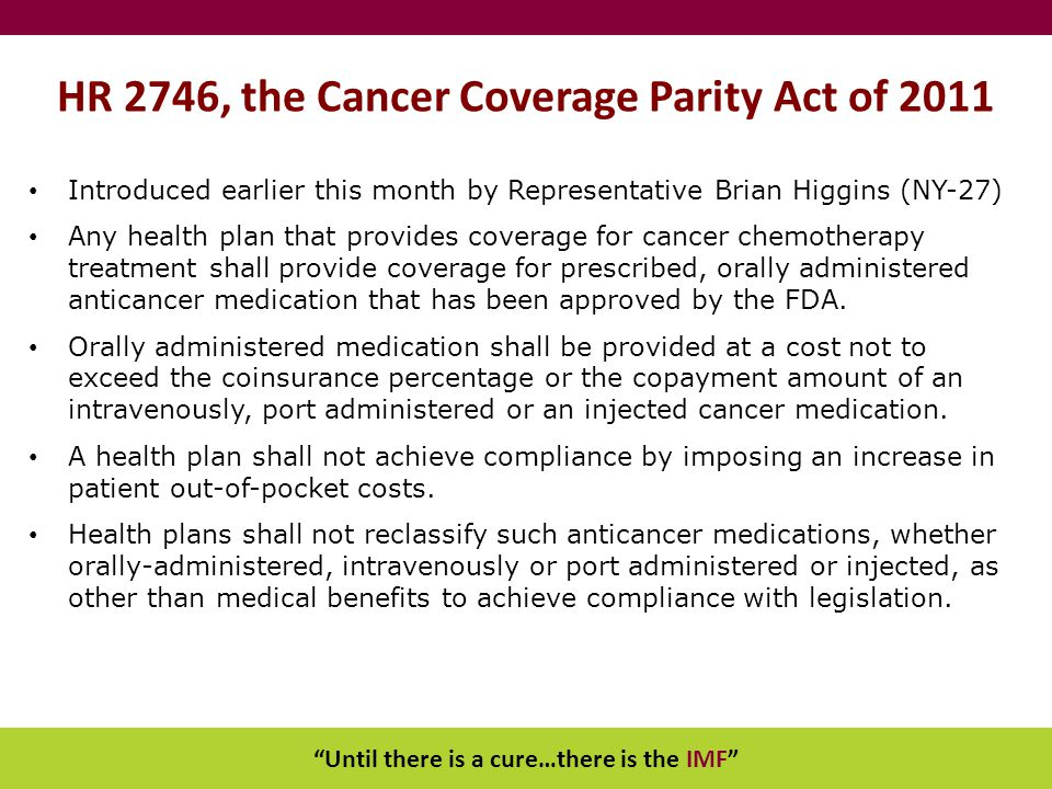 """Until there is a cure…there is the IMF"" HR 2746, the Cancer Coverage Parity Act of 2011 Introduced earlier this month by Representative Brian Higgins"
