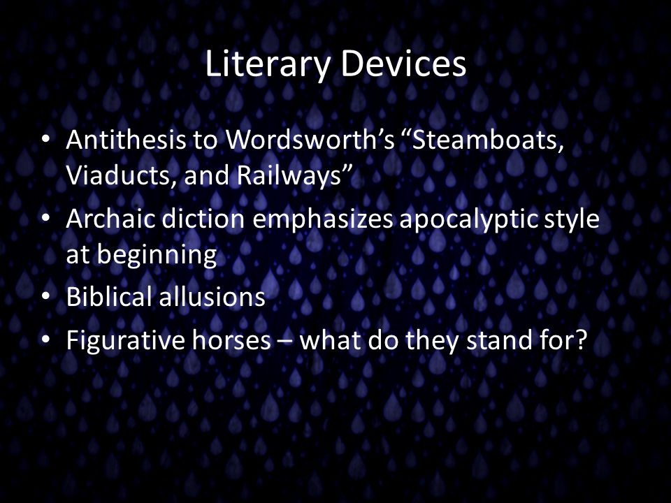 """Literary Devices Antithesis to Wordsworth's """"Steamboats, Viaducts, and Railways"""" Archaic diction emphasizes apocalyptic style at beginning Biblical al"""