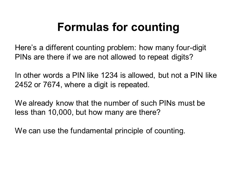 Formulas for counting Here's a different counting problem: how many four-digit PINs are there if we are not allowed to repeat digits? In other words a