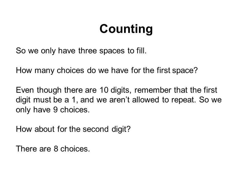 Counting So we only have three spaces to fill. How many choices do we have for the first space? Even though there are 10 digits, remember that the fir