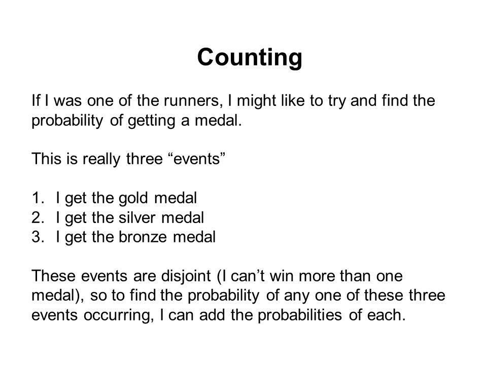 "If I was one of the runners, I might like to try and find the probability of getting a medal. This is really three ""events"" 1.I get the gold medal 2.I"