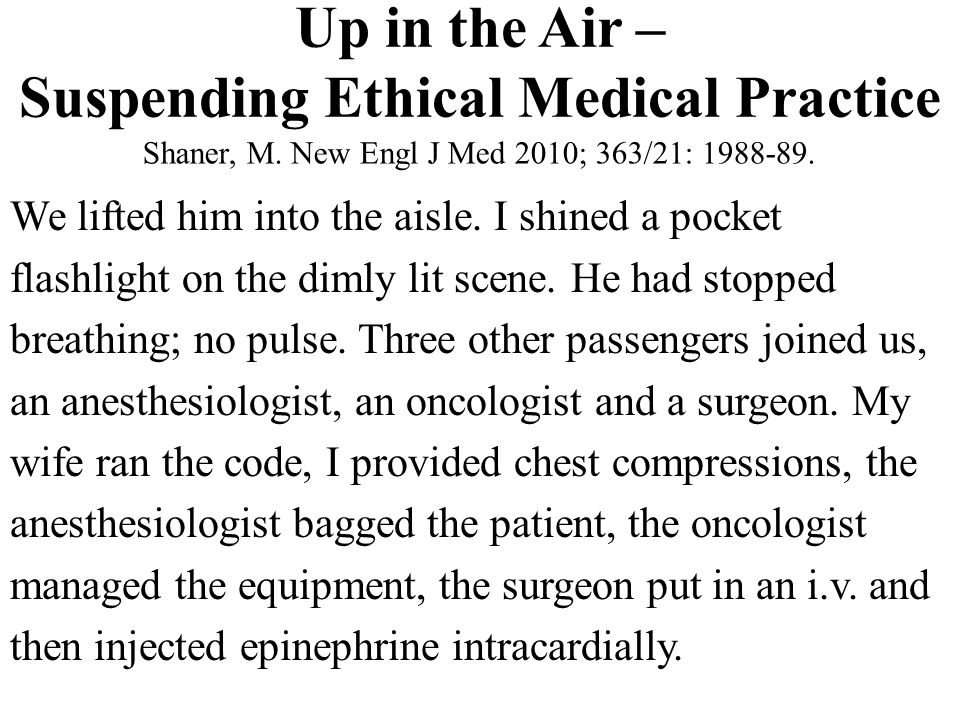 Up in the Air – Suspending Ethical Medical Practice Shaner, M. New Engl J Med 2010; 363/21: 1988-89. We lifted him into the aisle. I shined a pocket f