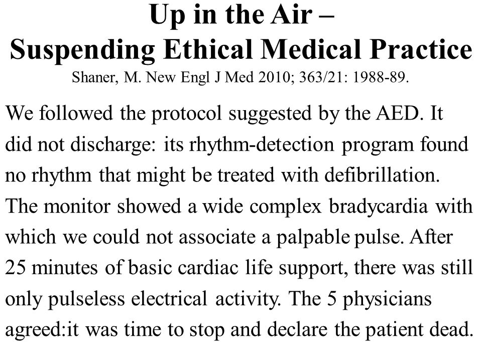 Up in the Air – Suspending Ethical Medical Practice Shaner, M. New Engl J Med 2010; 363/21: 1988-89. We followed the protocol suggested by the AED. It