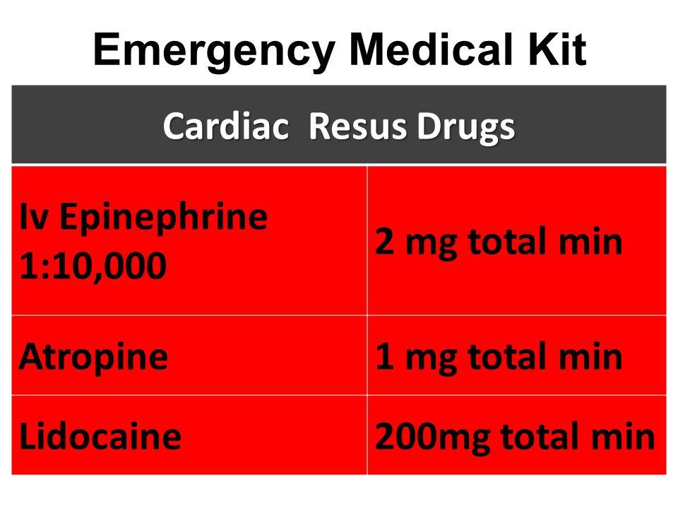 Emergency Medical Kit Cardiac Resus Drugs Iv Epinephrine 1:10,000 2 mg total min Atropine1 mg total min Lidocaine200mg total min