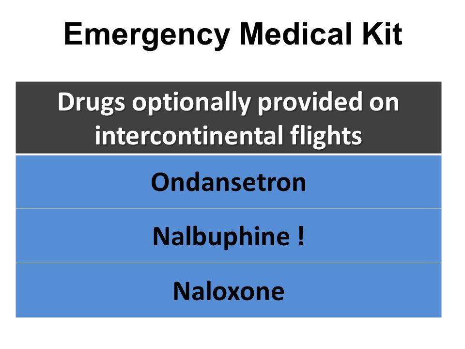 Emergency Medical Kit Drugs optionally provided on intercontinental flights Ondansetron Nalbuphine ! Naloxone