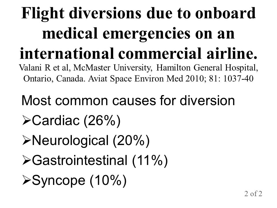 Flight diversions due to onboard medical emergencies on an international commercial airline. Most common causes for diversion  Cardiac (26%)  Neurol