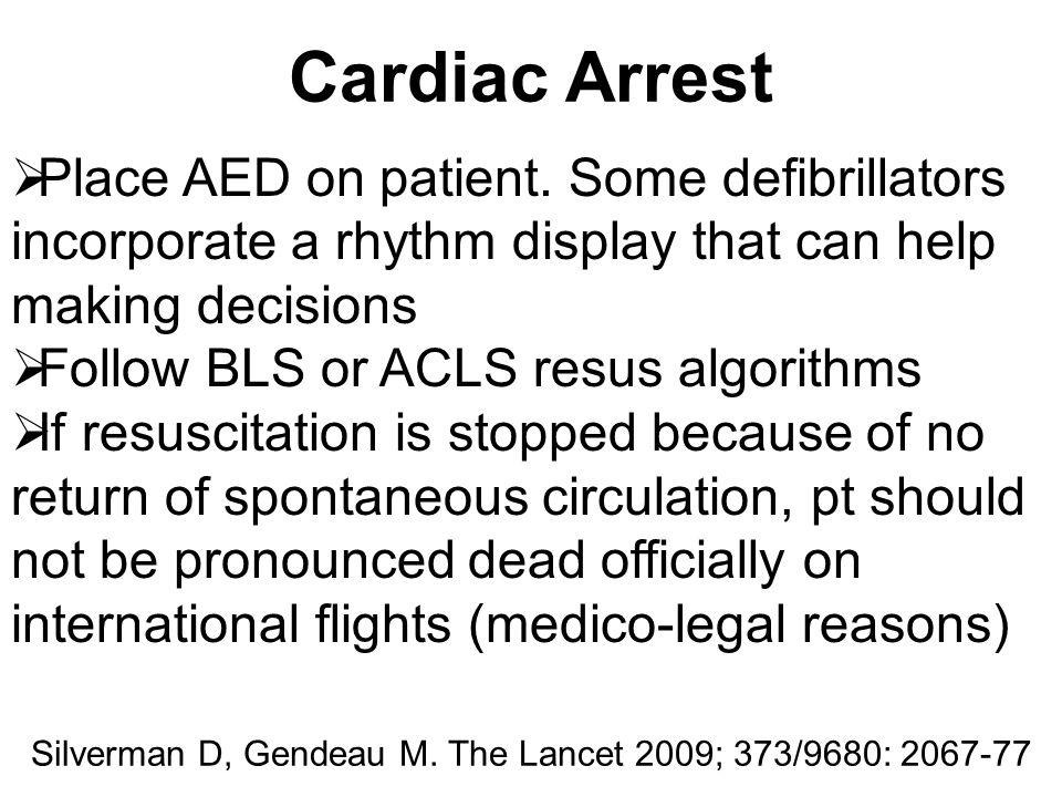 Cardiac Arrest Silverman D, Gendeau M. The Lancet 2009; 373/9680: 2067-77  Place AED on patient. Some defibrillators incorporate a rhythm display tha
