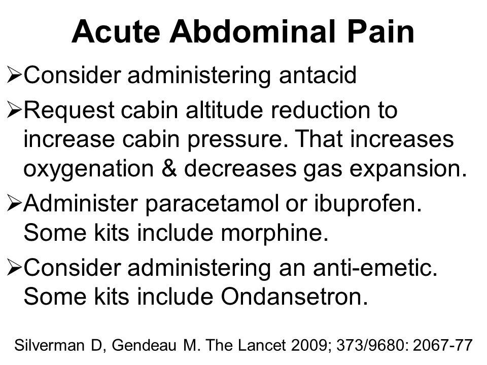 Acute Abdominal Pain  Consider administering antacid  Request cabin altitude reduction to increase cabin pressure. That increases oxygenation & decr