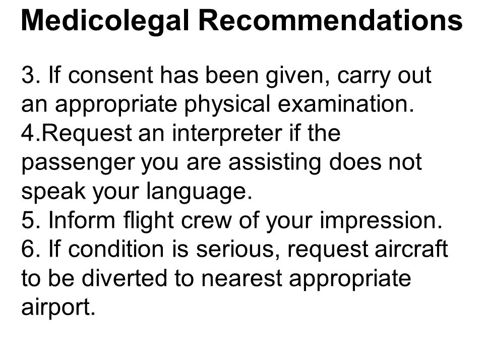 3. If consent has been given, carry out an appropriate physical examination. 4.Request an interpreter if the passenger you are assisting does not spea