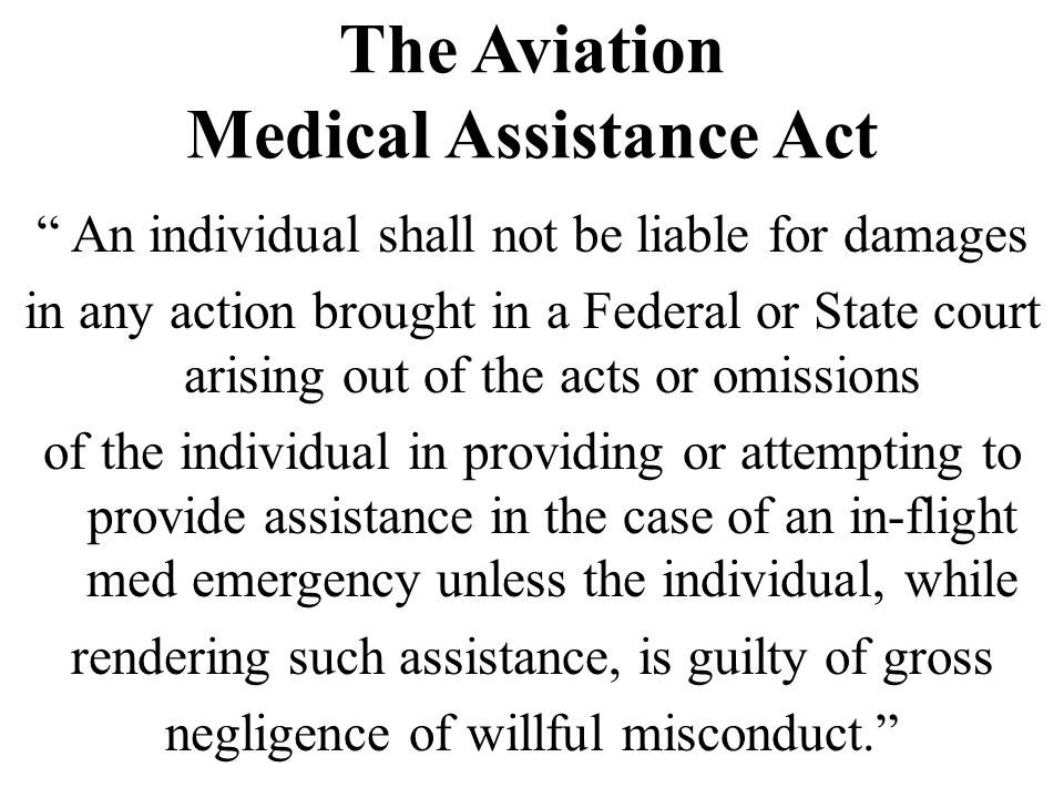 """The Aviation Medical Assistance Act """" An individual shall not be liable for damages in any action brought in a Federal or State court arising out of t"""
