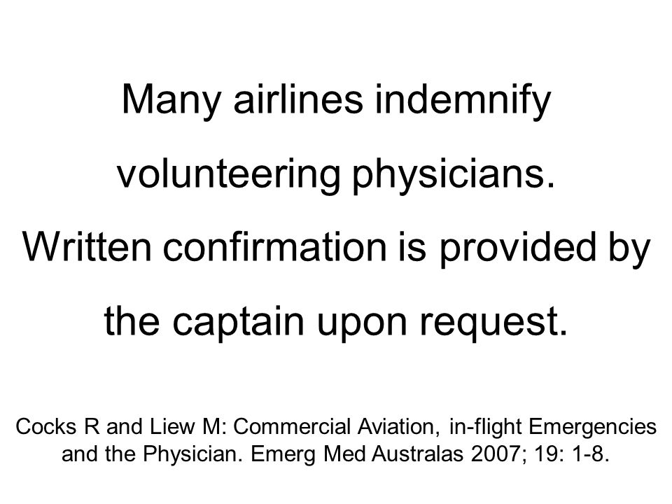 Many airlines indemnify volunteering physicians. Written confirmation is provided by the captain upon request. Cocks R and Liew M: Commercial Aviation