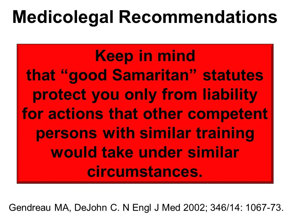 """Keep in mind that """"good Samaritan"""" statutes protect you only from liability for actions that other competent persons with similar training would take"""