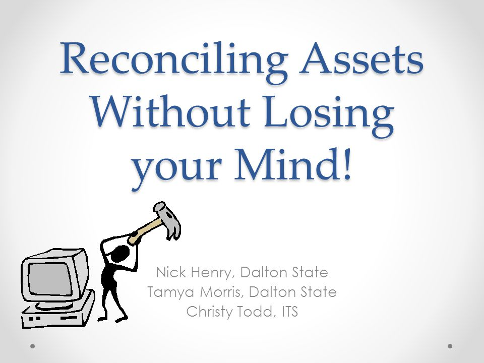 Reconciling Assets Without Losing your Mind.