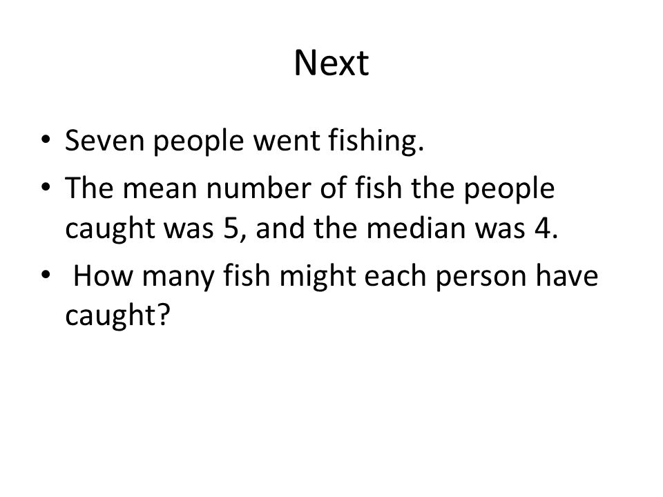 Next Seven people went fishing.