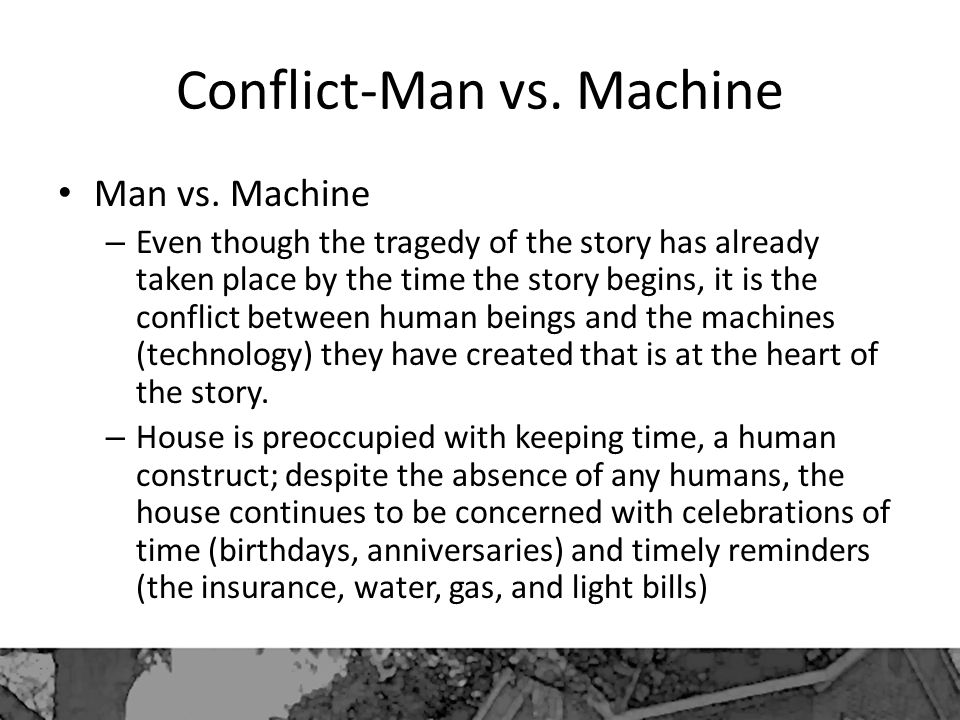 Conflict-Man vs. Machine Man vs. Machine – Even though the tragedy of the story has already taken place by the time the story begins, it is the confli