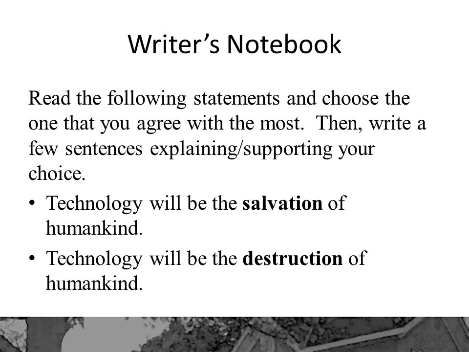 Writer's Notebook Read the following statements and choose the one that you agree with the most.