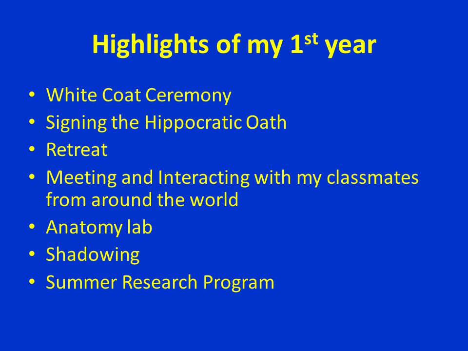 Highlights of my 1 st year White Coat Ceremony Signing the Hippocratic Oath Retreat Meeting and Interacting with my classmates from around the world A