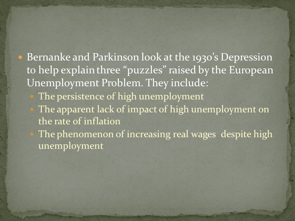 Bernanke and Parkinson look at the 1930's Depression to help explain three puzzles raised by the European Unemployment Problem.